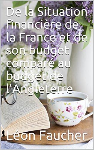 De la Situation financière de la France et de son budget comparé au budget de l'Angleterre par Léon Faucher