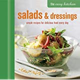 The Easy Kitchen: Salads and Dressings: Simple Recipes for Delicious Food Every Day