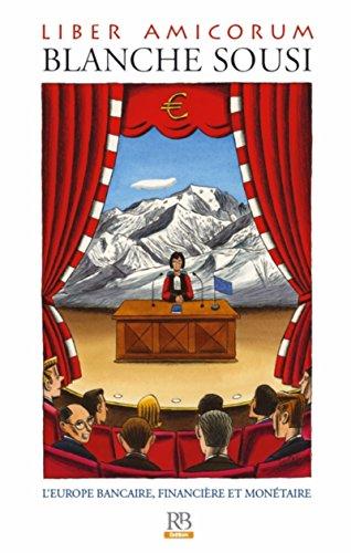 Liber amicorum Blanche Sousi: L'Europe bancaire, financière et monétaire