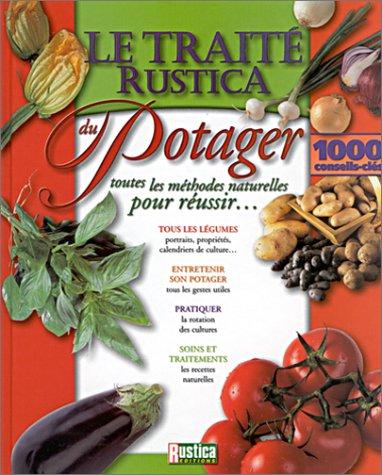 Le traité Rustica du potager : Toutes les méthodes naturelles pour réussir...