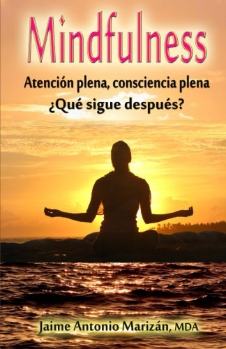 Mindfulness: Atencion plena, consciencia plena. ¿Que sigue despues?