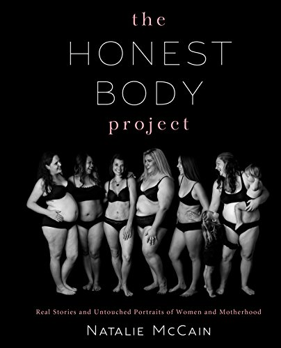 The Honest Body Project: Real Stories and Untouched Portraits of Women & Motherhood