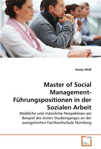 Master of Social Management-Führungspositionen in der Sozialen Arbeit: Weibliche und männliche Perspektiven am Beispiel des ersten Studienganges an der evangelischen Fachhochschule Nürnberg
