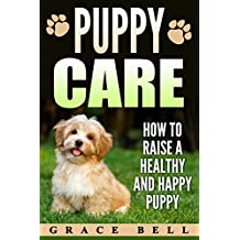Puppy Care: How to Raise a Healthy and Happy Puppy (English Edition)