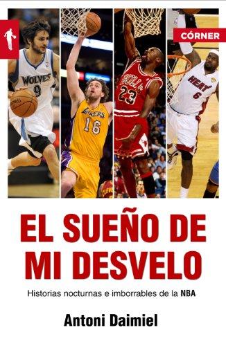 El sueño de mi desvelo: Historias nocturnas e imborrables de la NBA (Deportes (corner)) por Antoni Daimiel