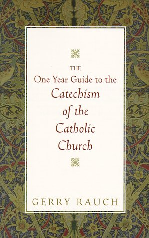 The One Year Guide To The Catechism Of The Catholic Church