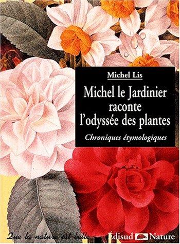 Michel le Jardinier raconte l'odyssée des plantes. Chroniques etymologiques par Michel Lis