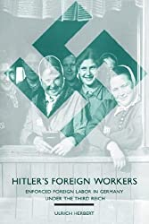 Hitler's Foreign Workers: Enforced Foreign Labor in Germany under the Third Reich