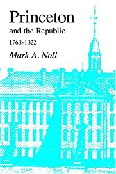Princeton and the Republic, 1768-1822: The Search for a Christian Enlightenment in the Era of Samuel Stanhope Smith