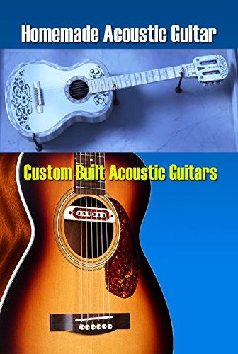 Homemade Acoustic Guitar: Custom Built Acoustic Guitars (English Edition) (Guitar Custom Bridge)