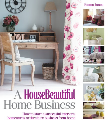 Free A Housebeautiful Home Business How To Start A Successful Interiors Homewares Or Furniture Business From Home House Beautiful Series Pdf Download