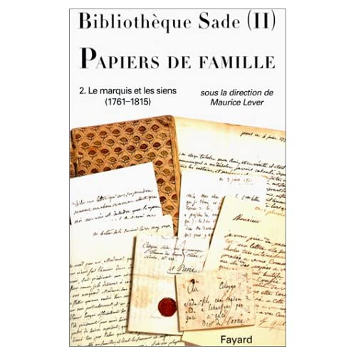 Bibliothèque Sade - Papiers de famille. Tome 2, Le marquis et les siens (1761-1815)