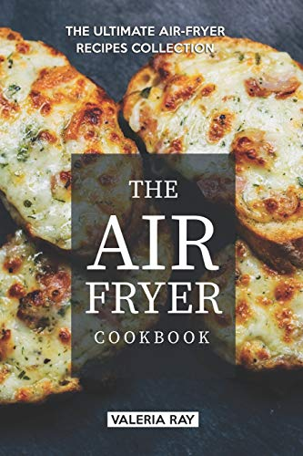 The Air Fryer Cookbook: The Ultimate Air-Fryer Recipes Collection Pan-container