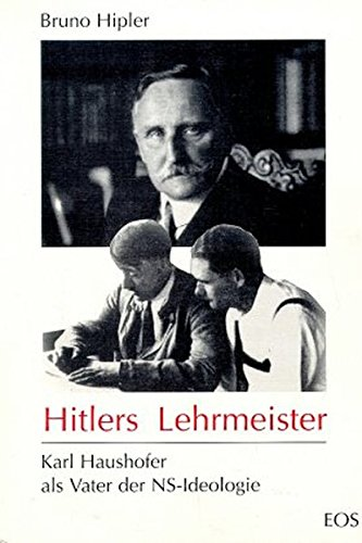 Hitlers Lehrmeister: Karl Haushofer als Vater der NS-Ideologie