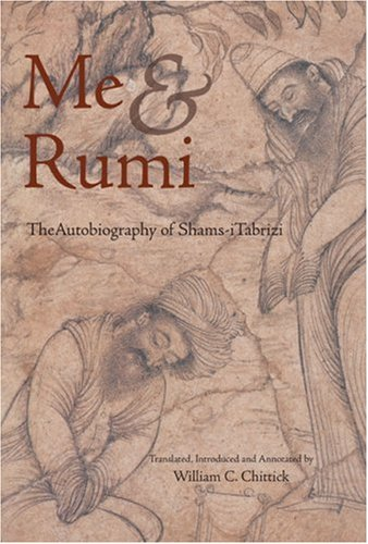 Me and Rumi the Autobiography of Shams-I Tabrizi -