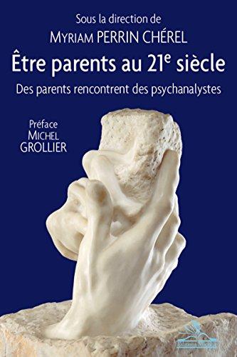 Etre parents au 21e sicle: Des parents rencontrent des psychanalystes. Prface Michel Grollier