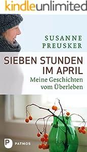 Sieben Stunden im April: Meine Geschichten vom Überleben