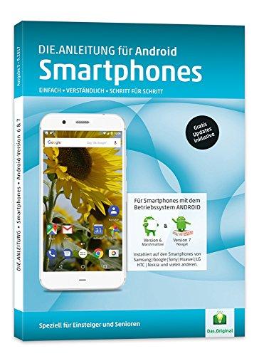 Die.Anleitung für Smartphones mit Android 6/7 - Speziell für Einsteiger und Senioren