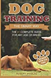 Dog Training - the Smart Way: The #1 Complete Guide for Any Age or Breed