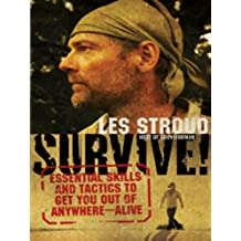 Survive!: Essential Skills and Tactics to Get You Out of Anywhere - Alive (English Edition)