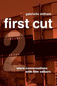 First Cut 2: More Conversations with Film Editors by [Oldham, Gabriella]