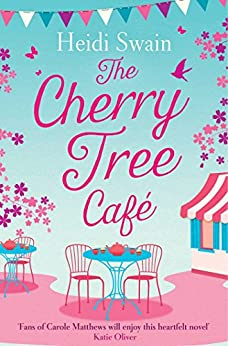 The Cherry Tree Cafe: Cupcakes, crafting and love - the perfect summer read for fans of Bake Off by [Swain, Heidi]