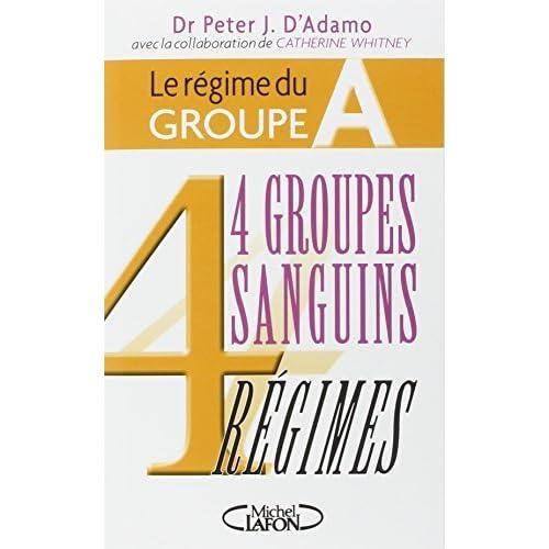 4 groupes sanguins 4 régimes : Le régime du groupe A by Peter J. d' Adamo(2003-05-07)