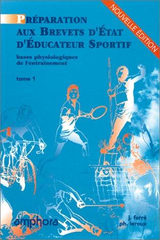 Les bases physiologiques de l'entraînement, tome 1 par J. Ferré