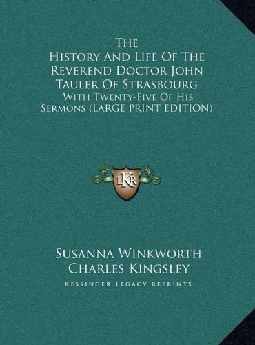 The History and Life of the Reverend Doctor John Tauler of Strasbourg: With Twenty-Five of His Sermons (Large Print Edition)