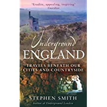Underground England: Travels Beneath Our Cities and Country by Stephen Smith (7-May-2009) Hardcover