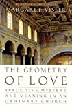 The Geometry of Love: Space, Time, Mystery, and Meaning in an Ordinary Church by Margaret Visser (January 19,2000)