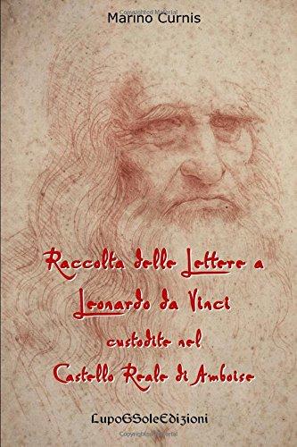 Raccolta Delle Lettere a Leonardo Da Vinci Custodite Nel Castello Reale Di Amboi: Leonardo 1516: Volume 2 - Castello Di Amboise