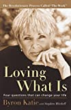 Loving What Is: Four Questions That Can Change Your Life