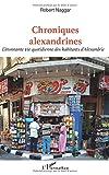 Chroniques alexandrines: L'étonnante Vie Quotidienne Des Habitants D'alexandrie