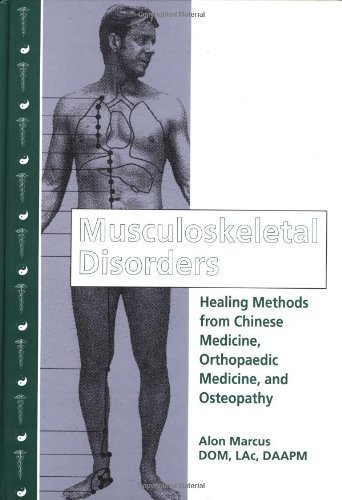 Musculoskeletal Disorders: Healing Methods from Chinese Medicine, Orthopaedic Medicine and Osteopathy by Alon Marcus (1998-12-01)