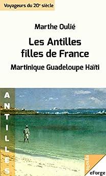 Les Antilles, filles de France (Martinique - Guadeloupe - Haïti) par [Oulié, Marthe]