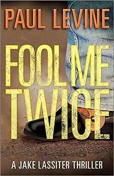 FOOL ME TWICE (Jake Lassiter Legal Thrillers Book 6) (English Edition) par [Levine, Paul]