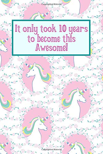 It Only Took 10 Years To Become This Awesome Pink Unicorns Ten Yr Old Girl Journal Ideas Notebook