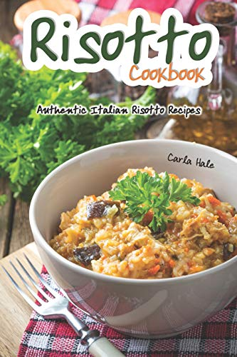 Risotto Cookbook: Authentic Italian Risotto Recipes