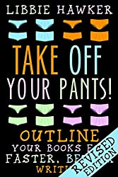 Take Off Your Pants!: Outline Your Books for Faster, Better Writing: Revised Edition (English Edition)