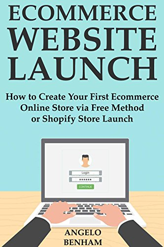 Ecommerce Website Launch: How to Create Your First Ecommerce Online Store via Free Method or Shopify Store Launch (English Edition)