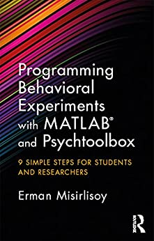 Programming Behavioral Experiments with MATLAB and Psychtoolbox: 9 Simple Steps for Students and Researchers by [Misirlisoy, Erman]
