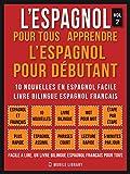 L'Espagnol Pour Tous - apprendre l'espagnol pour débutant (Vol 2): 10 nouvelles en espagnol...
