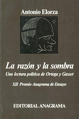 La razón y la sombra (Una lectura política de Ortega y Gasset) (Argumentos) por Antonio Elorza