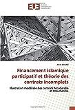 Financement islamique participatif et théorie des contrats incomplets: Illustration modélisée des contrats Moudaraba et Moucharaka...