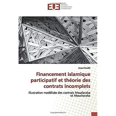 Financement islamique participatif et théorie des contrats incomplets: Illustration modélisée des contrats Moudaraba et Moucharaka