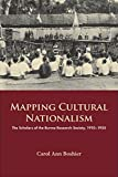 Mapping Cultural Nationalism - The Scholars of the Burma Research Society, 1910-1935 ...