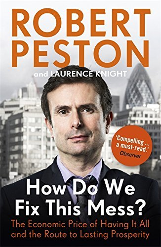 How Do We Fix This Mess?: The Economic Price of Having It All and the Route to Lasting Prosperity by Robert Peston (2014-04-01)