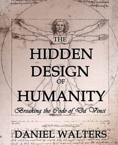 The Hidden Design of Humanity: Breaking the Code of Da Vinci by Daniel Walters (2012-09-10)