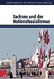 Sachsen und der Nationalsozialismus (Schriften des Hannah-Arendt-Instituts für Totalitarismusforschung) - Günther Heydemann (Hg.), Jan Erik Schulte (Hg.), Francesca Weil (Hg.)
